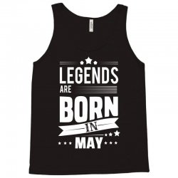 Legends Are Born In May Tank Top | Artistshot