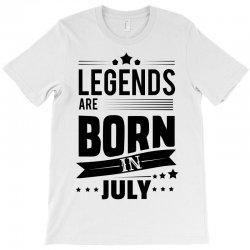 Legends Are Born In July T-Shirt | Artistshot