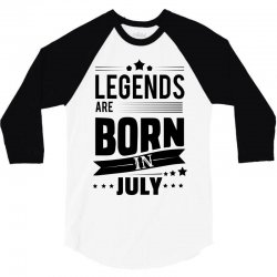 Legends Are Born In July 3/4 Sleeve Shirt | Artistshot