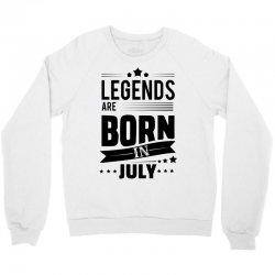 Legends Are Born In July Crewneck Sweatshirt | Artistshot