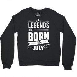 Legends Are Born In July Crewneck Sweatshirt   Artistshot