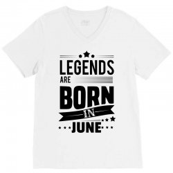 Legends Are Born In June V-Neck Tee | Artistshot