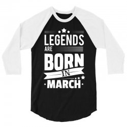 Legends Are Born In March 3/4 Sleeve Shirt | Artistshot