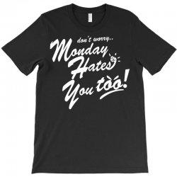 monday hates you too! T-Shirt | Artistshot