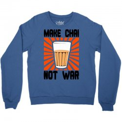make chai not war Crewneck Sweatshirt | Artistshot