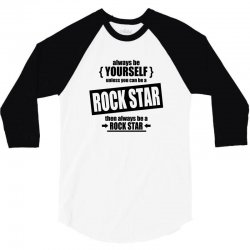 rock star be yourself unless 3/4 Sleeve Shirt | Artistshot