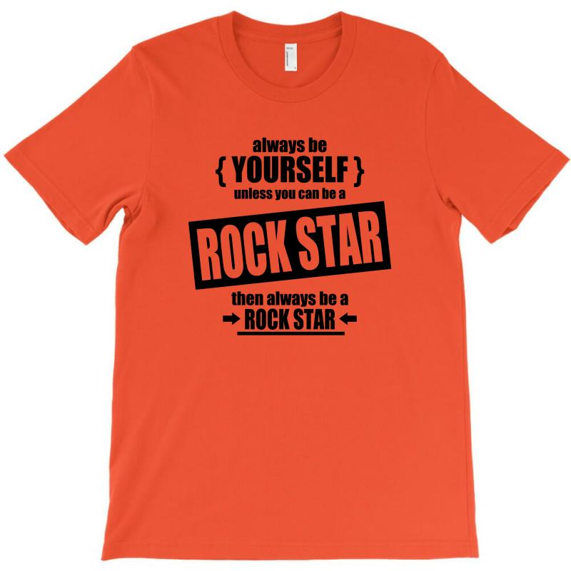 Rock Star Be Yourself Unless T-shirt | Artistshot
