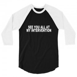 see you all at my intervention 3/4 Sleeve Shirt | Artistshot