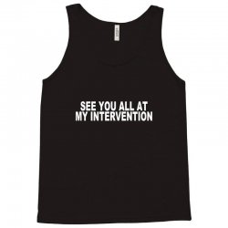 see you all at my intervention Tank Top | Artistshot