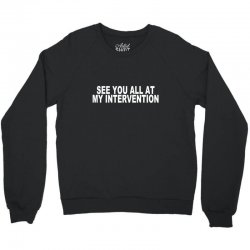 see you all at my intervention Crewneck Sweatshirt | Artistshot