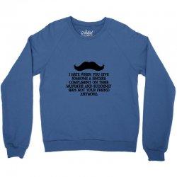 shes not your friend anymore moustache Crewneck Sweatshirt | Artistshot
