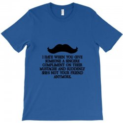 shes not your friend anymore moustache T-Shirt | Artistshot