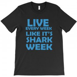 shark week live every week T-Shirt | Artistshot