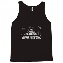 the force is strong in this one Tank Top | Artistshot