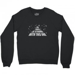 the force is strong in this one Crewneck Sweatshirt | Artistshot