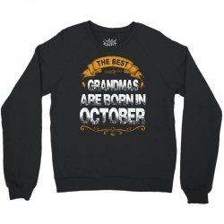The Best Grandmas Are Born In October Crewneck Sweatshirt   Artistshot