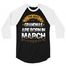 The Best Grandmas Are Born In March 3/4 Sleeve Shirt | Artistshot