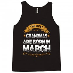 The Best Grandmas Are Born In March Tank Top | Artistshot