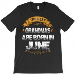 The Best Grandmas Are Born In June T-Shirt | Artistshot