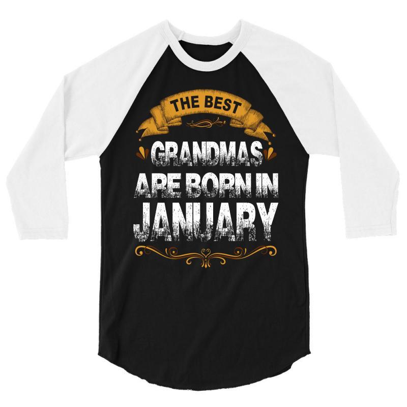 The Best Grandmas Are Born In January 3/4 Sleeve Shirt | Artistshot