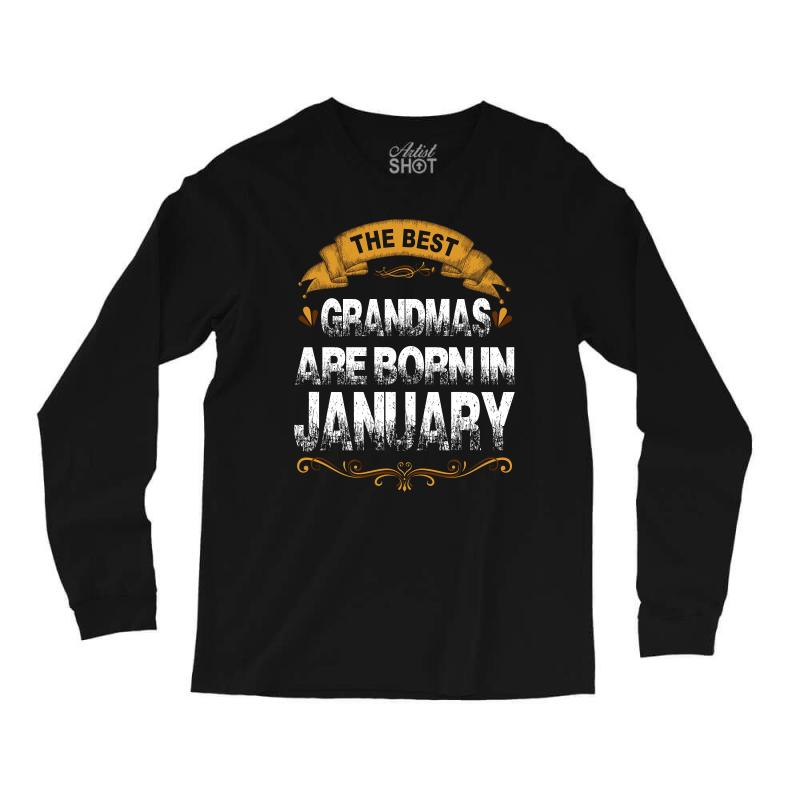 The Best Grandmas Are Born In January Long Sleeve Shirts | Artistshot