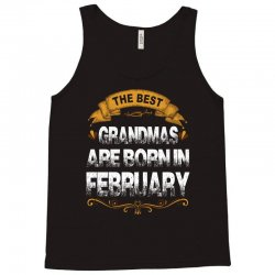 The Best Grandmas Are Born In february Tank Top | Artistshot