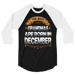The Best Grandmas Are Born In December 3/4 Sleeve Shirt   Artistshot