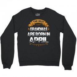 The Best Grandmas Are Born In April Crewneck Sweatshirt | Artistshot