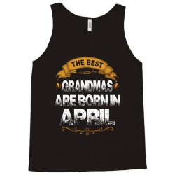 The Best Grandmas Are Born In April Tank Top | Artistshot