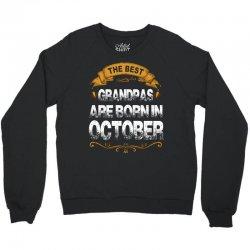 The Best Grandpas Are Born In October Crewneck Sweatshirt | Artistshot