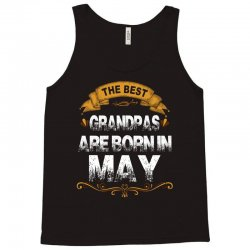 The Best Grandpas Are Born In May Tank Top | Artistshot