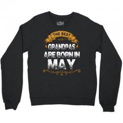 The Best Grandpas Are Born In May Crewneck Sweatshirt | Artistshot