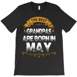 The Best Grandpas Are Born In May T-Shirt | Artistshot