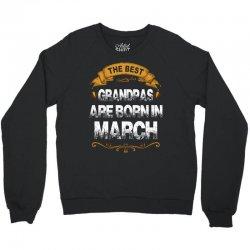 The Best Grandpas Are Born In March Crewneck Sweatshirt | Artistshot