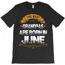 The Best Grandpas Are Born In June T-Shirt | Artistshot