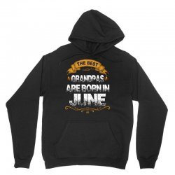 The Best Grandpas Are Born In June Unisex Hoodie | Artistshot