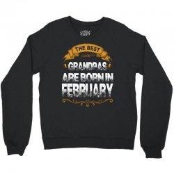 The Best Grandpas Are Born In february Crewneck Sweatshirt | Artistshot