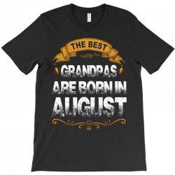 The Best GrandPas Are Born In August T-Shirt | Artistshot