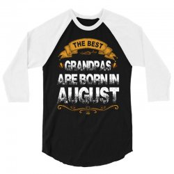 The Best GrandPas Are Born In August 3/4 Sleeve Shirt | Artistshot