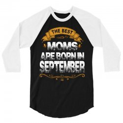 The Best Moms Are Born In September 3/4 Sleeve Shirt | Artistshot