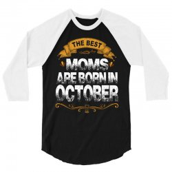 The Best Moms Are Born In October 3/4 Sleeve Shirt | Artistshot