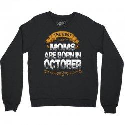 The Best Moms Are Born In October Crewneck Sweatshirt | Artistshot