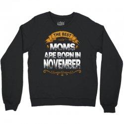 The Best Moms Are Born In November Crewneck Sweatshirt | Artistshot