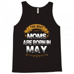 The Best Moms Are Born In May Tank Top | Artistshot