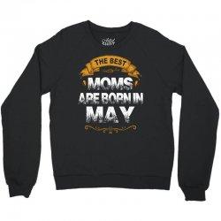 The Best Moms Are Born In May Crewneck Sweatshirt | Artistshot
