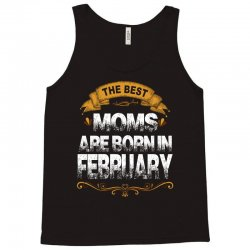 The Best Moms Are Born In February Tank Top | Artistshot