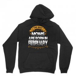 The Best Moms Are Born In February Unisex Hoodie | Artistshot