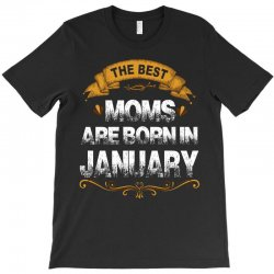 the best moms are born in january T-Shirt | Artistshot