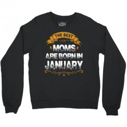 the best moms are born in january Crewneck Sweatshirt | Artistshot