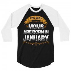 the best moms are born in january 3/4 Sleeve Shirt | Artistshot